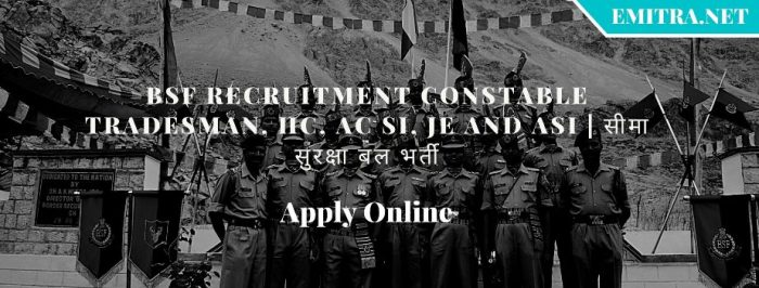 BSF Recruitment Constable Tradesman, HC, AC SI, JE and ASI